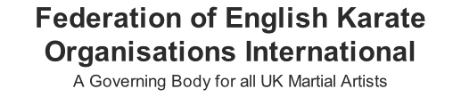 Federation of English Karate Organisations International A Governing Body for all UK Martial Artists